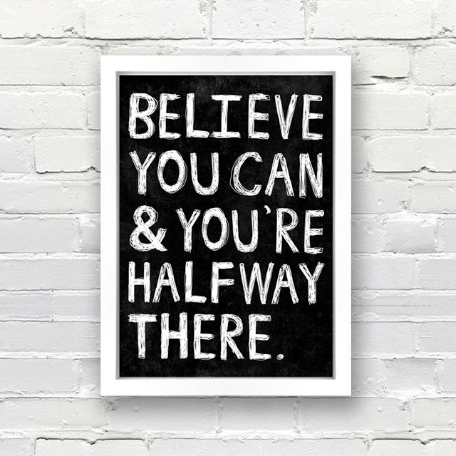 Believe You Can and Your Are Halfway There