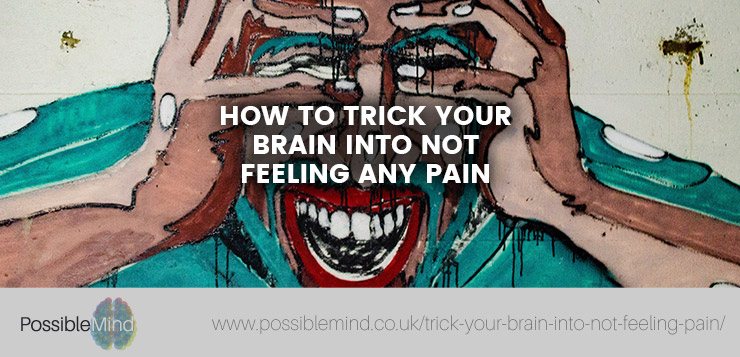 How to Trick Your Brain into Not Feeling Any Pain