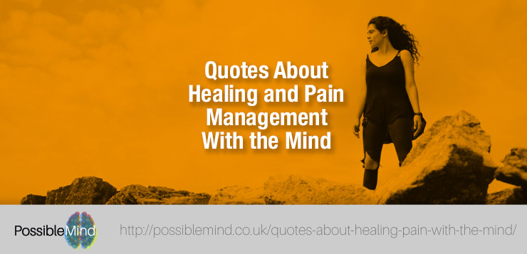 Image of: Chronic Pain Quotes About Healing And Pain Management With The Mind The Possible Mind The Possible Mind Quotes About Healing And Pain Management With The Mind The