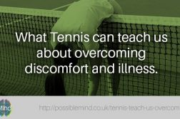 What Tennis can teach us about overcoming discomfort and illness