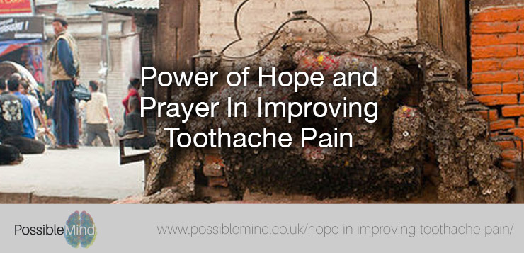 Power of Hope and Prayer In Improving Toothache Pain - The Possible Mind