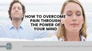 How to Overcome Pain Through the Power of Your Mind