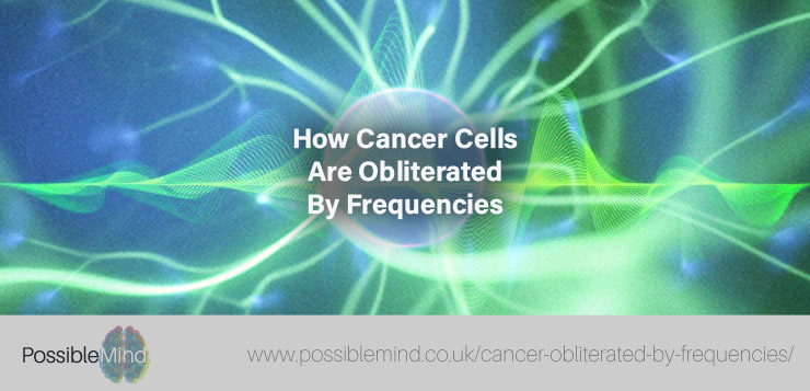 How Cancer Cells Are Obliterated By Frequencies