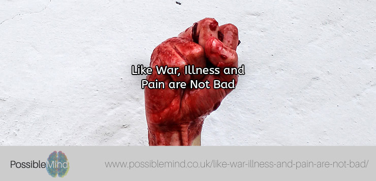 Like War, Illness and Pain are Not Bad