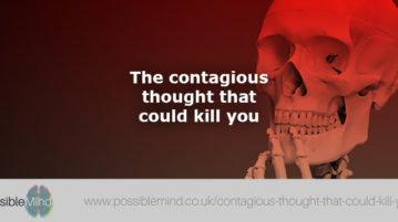 The contagious thought that could kill you