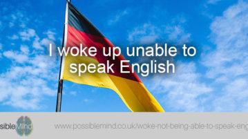 I woke not being able to speak English