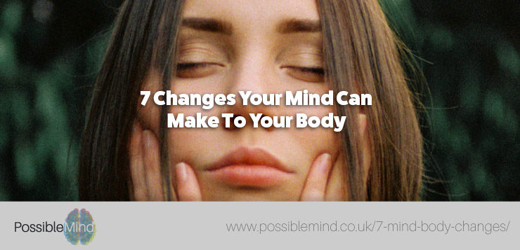 7 Changes Your Mind Can Make To Your Body