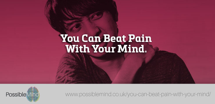 You Can Beat Pain With Your Mind.